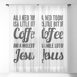 All I Need Today Is a Little Bit of Coffee and a Whole Lot of Jesus Sheer Curtain