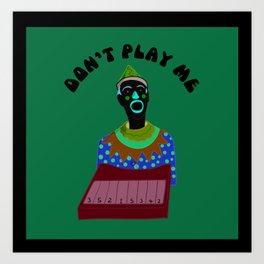 Don't play me Art Print