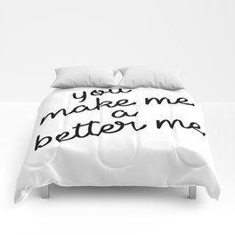 you make me a better me Comforters