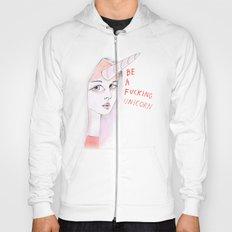 Be a F*&*?$%? unicorn! Hoody