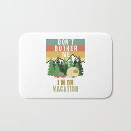 Don't Bother Me I'm On Vacation Holiday Adventure Traveling Camping Camper Bath Mat