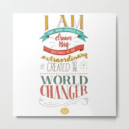I am a World Changer! Metal Print