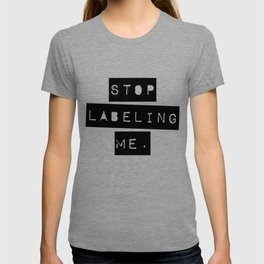 Stop Labeling Me | Dont be so judgemental and prejudice T-shirt
