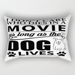 I don't care who dies in a movie, as long as the dog lives! Rectangular Pillow