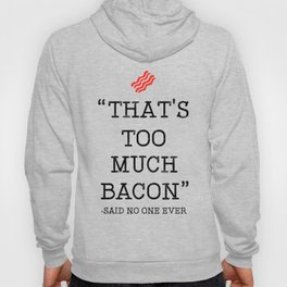 That's Too Much Bacon Said Hoody