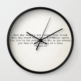 """""""Each day means a new twenty-four hours. Each day means everything's possible again..."""" -Marie Lu Wall Clock"""