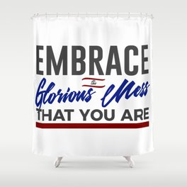 Embrace The Glorious Mess Special Weird Shower Curtain