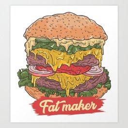 burger is fat maker Art Print