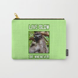 Live Slow Die Whenever Carry-All Pouch