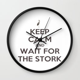 Keep Calm And Wait For The Stork Baby Delivery Wall Clock