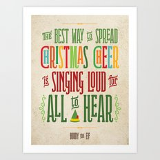 Buddy the Elf! The Best Way to Spread Christmas Cheer is Singing Loud for All to Hear Art Print