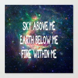 Sky Above Me Earth Below Me Fire Within Me Canvas Print