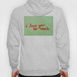 I Love You So Much II Hoody