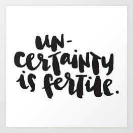Uncertainty is fertile. Art Print