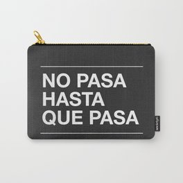 No Pasa Hasta Que Pasa Carry-All Pouch