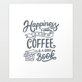 Happiness Is A Cup Of Coffee & A Good Book Art Print