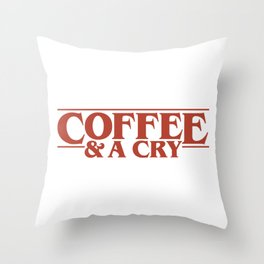 Coffee & A Cry Throw Pillow
