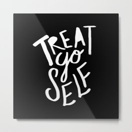 Treat Yo Self II Metal Print