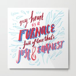 My Heart is a Furnace Metal Print