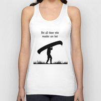 not all those who wander are lost Tank Tops featuring Not all those who wander are lost by The Happy Taurus