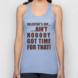 VALENTINE'S DAY AIN'T NOBODY GOT TIME FOR THAT (Brown) Unisex Tank Top