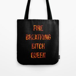 Fire-breathing bitch-queen Tote Bag