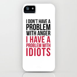 Problem With Idiots Funny Quote iPhone Case