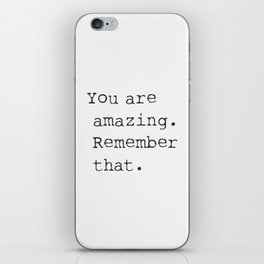 You are amazing. Remember that. iPhone Skin