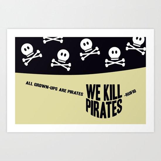 We kill pirates - Rufio Art Print