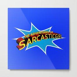 The Adventures of Sarcasticgirl Metal Print