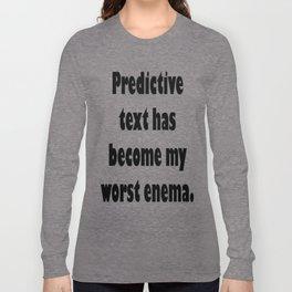 Predictive Text Has Become My Worst Enema Long Sleeve T-shirt
