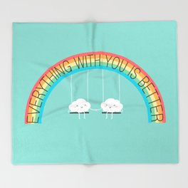 Everything with you is better Throw Blanket