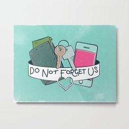 Do Not Forget Us Metal Print