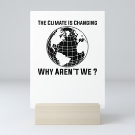 The Climate Is Changing Why Aren't We? Mini Art Print