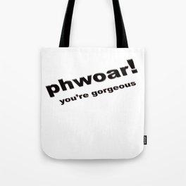 Phwoar ..... You're Gorgeous Tote Bag