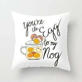 You're the Egg to my Nog Throw Pillow