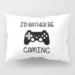 I'D RATHER BE GAMING Pillow Sham
