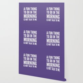 A Fun Thing To Do In The Morning Is Not Talk To Me (Ultra Violet) Wallpaper