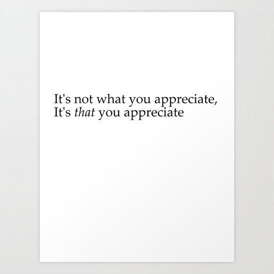 Hannibal Quote: It's Not What You Appreciate, It's That You Appreciate Art Print