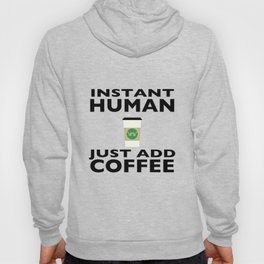Instant Human - Just Add Coffee Hoody
