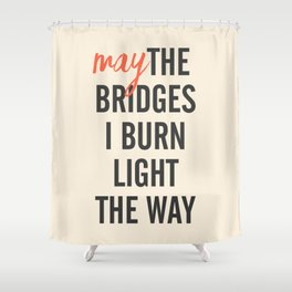 May the bridges I burn light the way, strong woman, quote for motivation, getting over, independent Shower Curtain