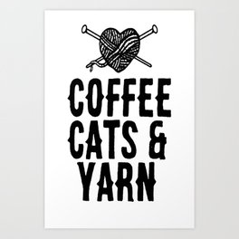 COFFEE, CATS AND YARN T-SHIRT Art Print
