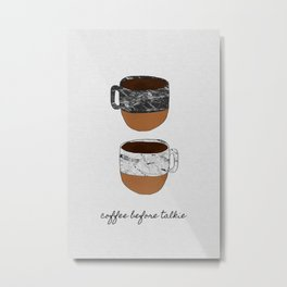 Coffee Before Talkie, Funny Quotes Metal Print