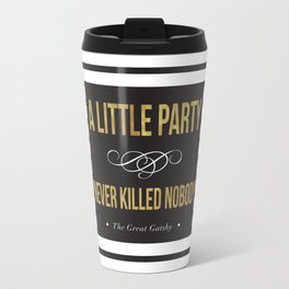 A little party never killed nobody Travel Mug