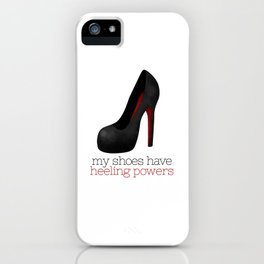 My Shoes Have Heeling Powers iPhone Case