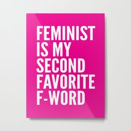 Feminist is My Second Favorite F-Word (Pink) Metal Print