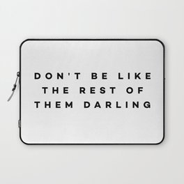 Don't be like the rest of them darling Laptop Sleeve