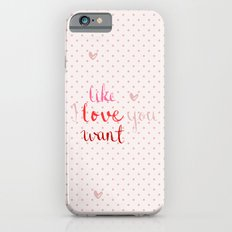 Like, Love, Want Slim Case iPhone 6s