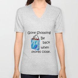 Gone Shopping Be Back When Stores Close Unisex V-Neck