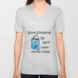 Gone Shopping Be Back When Stores Close Unisex V-Neck
